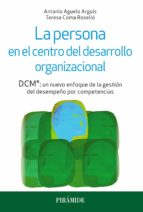 la persona en el centro del desarrollo organizacional: dcm: un nuevo enfoque de la gestion del desempeño por competencias-antonio aguelo arguis-9788436836110
