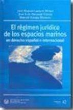 el regimen juridico de los espacios marinos en derecho español e internacional jose manuel lacleta muñoz jose luis almazan garate jose luis estepa montero 9788438004210