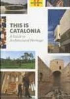 this is catalonia. a guide to architectural heritage antoni pladevall antoni navarro 9788439386810