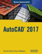 autocad 2017 (manual imprescindible)-antonio manuel reyes rodriguez-9788441538610
