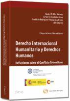 derecho internacional humanitario y derechos humanos: reflexiones sobre el conflicto colombiano castor m. diaz barrado 9788447046010