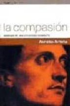 la compasion: apologia de una virtud bajo sospecha-aurelio arteta-9788449303210