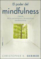 el poder del mindfulness: liberate de los pensamientos y las emoc iones destructivas con la atencion plena christopher e. germer 9788449325410