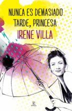 nunca es demasiado tarde, princesa-irene villa-9788467039610