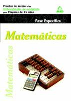 MATEMATICAS. PRUEBAS DE ACCESO A LA UNIVERSIDAD PARA MAYORES DE 25 AÑOS.UNIVERSIDADES DE ANDALUCIA: FASE ESPECIFICA