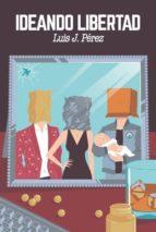 ideando libertad (ebook)-luis j. perez-9788469774410