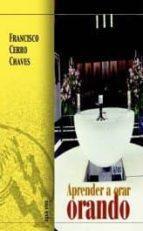 Aprender a orar orando: orar para vivir DJVU PDF FB2 por Francisco cerro chaves 978-8472397910