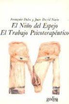 el niño del espejo ; el trabajo psicoterapeutico françoise dolto juan david nasio 9788474324310