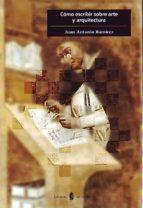 como escribir sobre arte y arquitectura: libro de estilo e introd uccion a los generos de la critica y de la historia del arte juan antonio ramirez dominguez 9788476281710