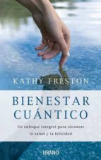 (pe) bienestar cuantico: un enfoque integral para alcanzar la salud y la felicidad-kathy freston-9788479537210