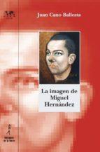 El libro de La imagen de miguel hernandez autor JUAN CANO BALLESTA EPUB!