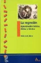 la regresion: aproximacion teorica, clinica y tecnica pablo gallo mezo 9788481961010