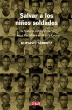 salvar a los niños soldado: la historia del misionero chema cabal lero  en sierra leona gervasio sanchez 9788483066010