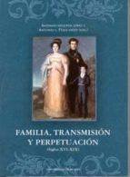 familia, transmision y perpetuacion (siglos xvi xix) antonio irigoyen lopez 9788483713310