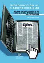 introduccion al ciberperiodismo: breve acercamiento al estudio de l periodismo en internet koldo meso ayerdi 9788483738610
