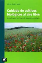cuidado de cultivos biologicos al aire libre: sanidad vegetal en el marco de la agricultura ecologica stefan kuehne ulrich burth 9788484765110