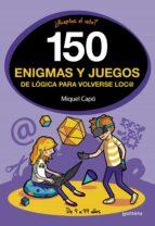 150 enigmas y juegos de logica para volverse loco-miquel capo-9788490438510