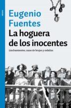 la hoguera de los inocentes: linchamientos, cazas de brujas y ordalias eugenio fuentes 9788490664810