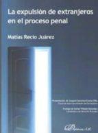 la expulsion de extranjeros en el proceso penal-mat�as recio ju�rez-9788490858110