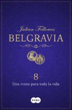 una renta para toda la vida (belgravia 8) (ebook)-julian fellowes-9788491291510