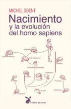 nacimiento y la evolucion del homo sapiens-michel odent-9788492470310