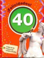 ¡felicidades! 40: el libro de las mujeres que cumplen 40 años 9788492712410