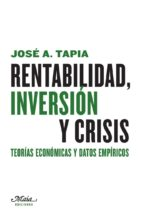rentabilidad, inversion y crisis: teorias economicas y datos empiricos jose a. tapia granados 9788492724710