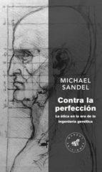 contra la perfeccion: la etica en la era de la ingenieria genetica michael sandel 9788492728510