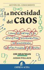 la necesidad del caos: como el riesgo y lo disruptivo incrementan la innovacion, la efectividad y el exito ori brafman judah pollack 9788492921010