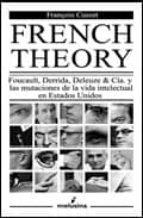 french theory: foucault, derrida, deleuze and cia y las mutacione s de la vida intelectual en estados unidos françois cusset 9788493421410