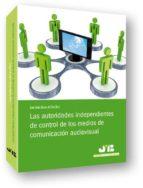 El libro de Las autoridades independientes de control de los medios de comuni cacion audiovisual autor JUAN CARLOS GAVARA DE CARA TXT!