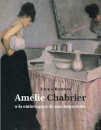 amelie chabrier o la embriaguez de una impostura erika bornay 9788494243110