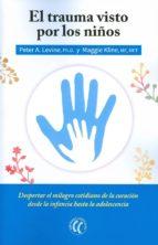 el trauma visto por los niños-peter a. levine-maggie kline-9788494408410