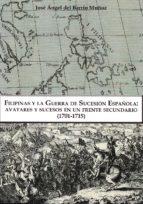 filipinas y la guerra de sucesion española: avatares y sucesos en un frente secundario (1701 1715) j. a. del barrio muñoz 9788494465710