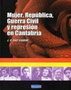 mujer, republica, guerra civil y represion en cantabria j. r. saiz viadero 9788494640810