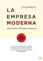 la empresa moderna: organizacion, estrategia y resultados john roberts 9788495348210