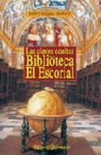 las claves ocultas de la biblioteca de el escorial-andres vazquez mariscal-9788495919410