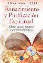 renacimiento y purificacion espiritual: claves para la sanacion y la inmortalidad fisica-fanny van laere-9788495973610