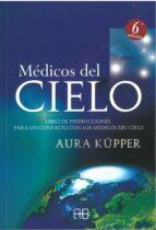 medicos del cielo: libro de instrucciones para un contacto con lo s medicos del cielo-aura küpper-9788496111110