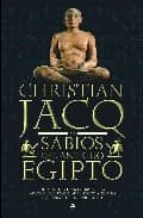 los sabios del antiguo egipto: de imhotep a hermes trimegisto, fa raones, sacerdotes, arquitectos y escribas que forjaron una civilizacion-christian jacq-9788497347310