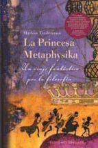 la princesa metaphysika: un viaje fantastico por la filosofia markus tiedemann 9788497771610