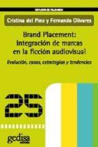 brand placement: integracion de marcas en la ficcion audiovisual. evolucion, casos, estrategias y tendencias cristina del pino fernando olivares 9788497841610