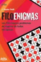 filoenigmas: los 150 mejores problemas de ingenio de todas las ep ocas jordi pastor petit 9788497842310