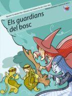 els guardians del bosc (medi ambient) (cartera de valors; 5)-agustin fernandez paz-teresa soler cobo-9788498241310