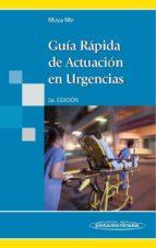 guía rápida de actuación en urgencias. 3ª edición manuel s. moya mir 9788498354010