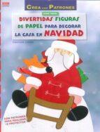 divertidas figuras de papel para decorar la casa en navidad christiane steffan 9788498744910