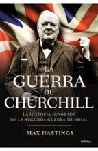 la guerra de churchill: la historia ignorada de la segunda guerra mundial max hastings 9788498921410