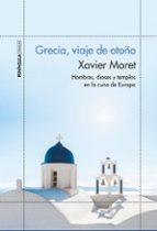 grecia, viaje de otoño: hombres, dioses y templos en la cuna de europa xavier moret 9788499424910