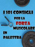 i 101 consigli per la forza muscolare in palestra (ebook) 9788826092010