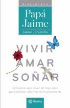 vivir amar soñar (ebook)-jaime jaramillo-9789584243010